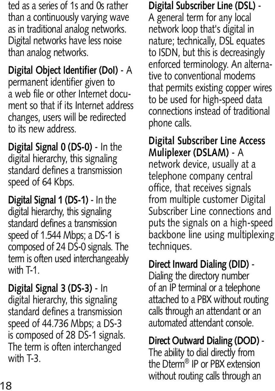 Digital Signal 0 (DS-0) - In the digital hierarchy, this signaling standard defines a transmission speed of 64 Kbps.