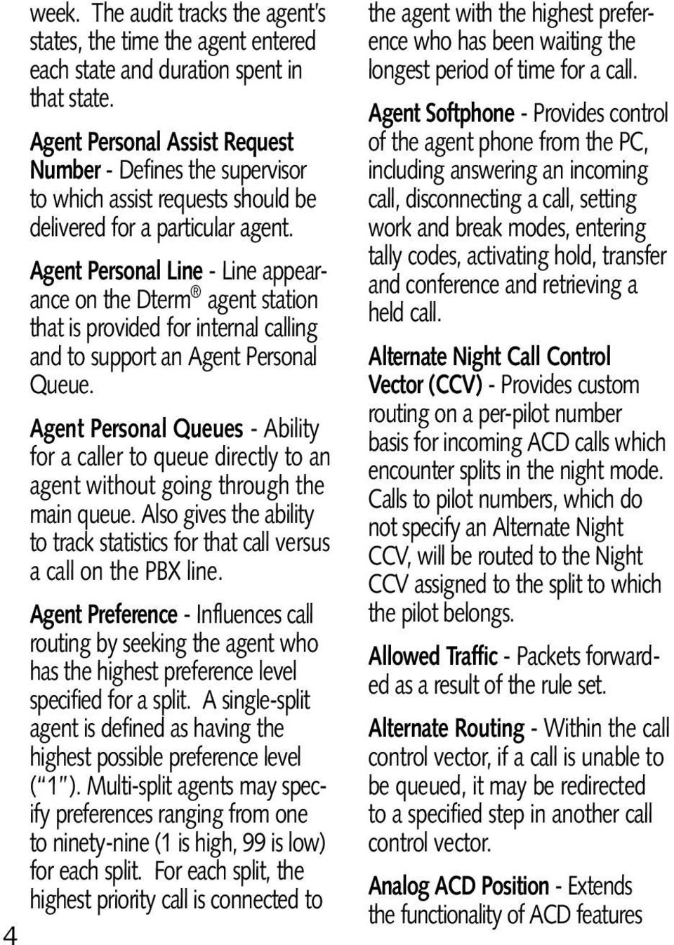 Agent Personal Line - Line appearance on the Dterm agent station that is provided for internal calling and to support an Agent Personal Queue.