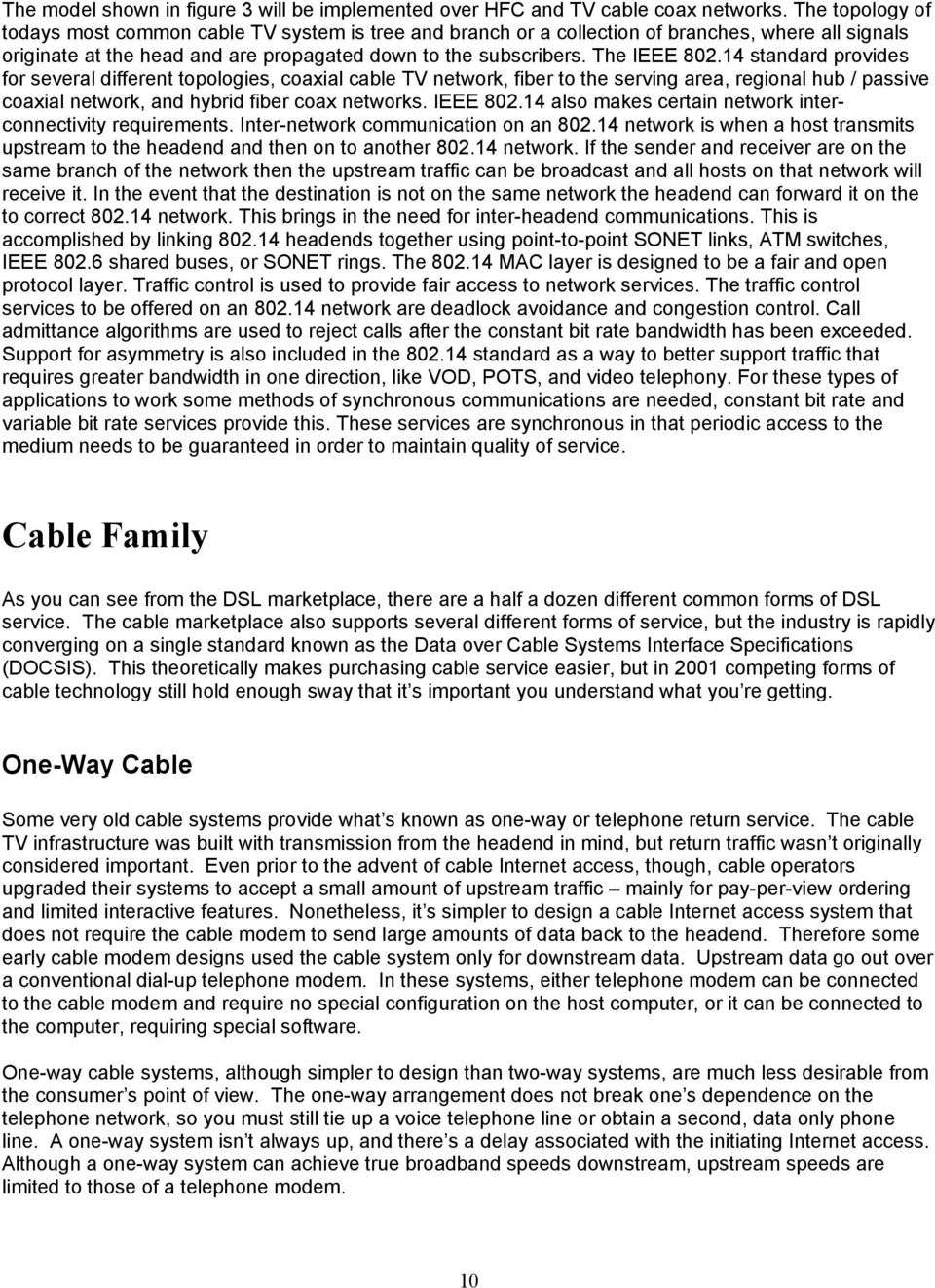 14 standard provides for several different topologies, coaxial cable TV network, fiber to the serving area, regional hub / passive coaxial network, and hybrid fiber coax networks. IEEE 802.