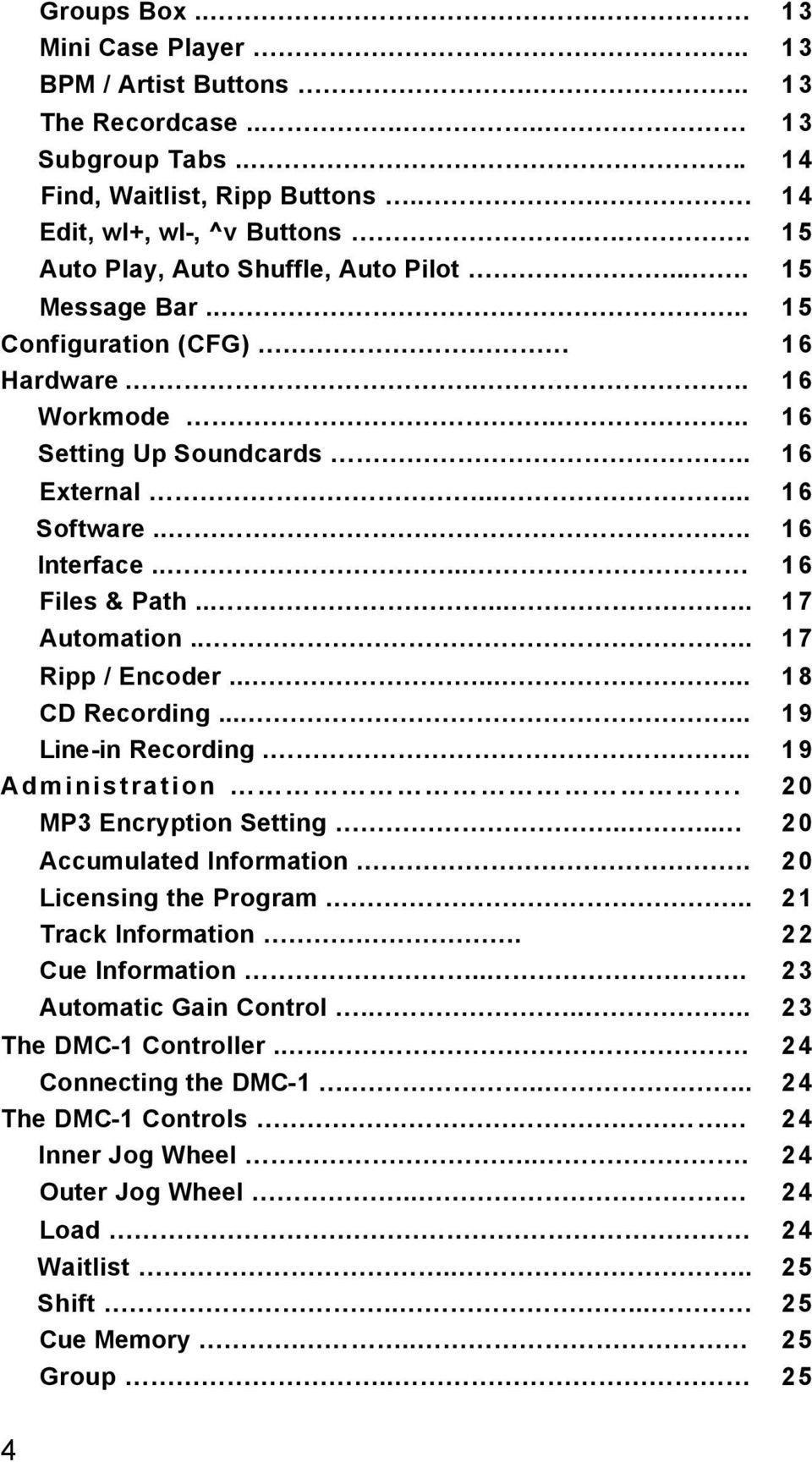 .... 16 Files & Path....... 17 Automation.... 17 Ripp / Encoder......... 18 CD Recording...... 19 Line-in Recording.... 19 Administration... 20 MP3 Encryption Setting.... 20 Accumulated Information.