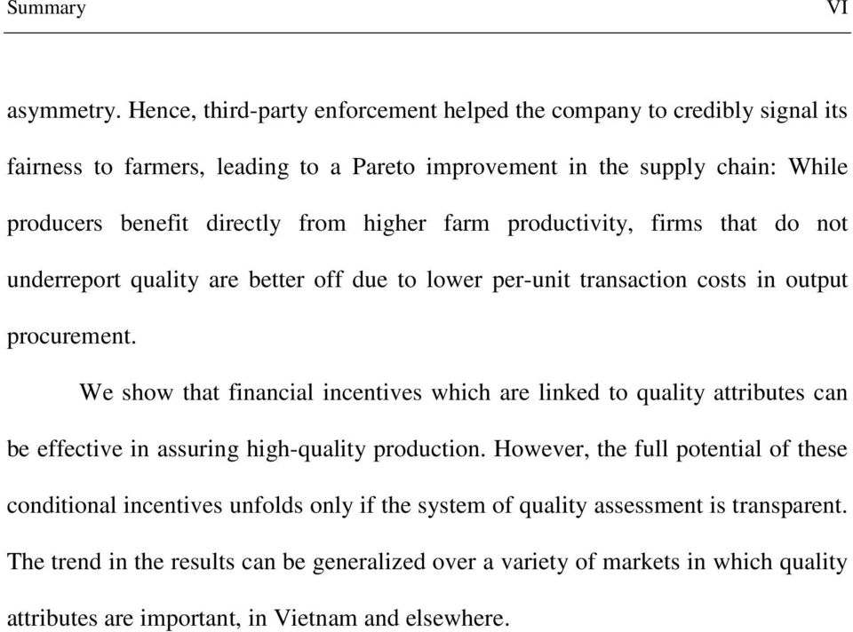 higher farm productivity, firms that do not underreport quality are better off due to lower per-unit transaction costs in output procurement.