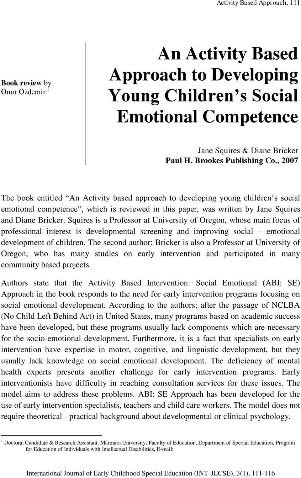 , 2007 The book entitled An Activity based approach to developing young children s social emotional competence, which is reviewed in this paper, was written by Jane Squires and Diane Bricker.