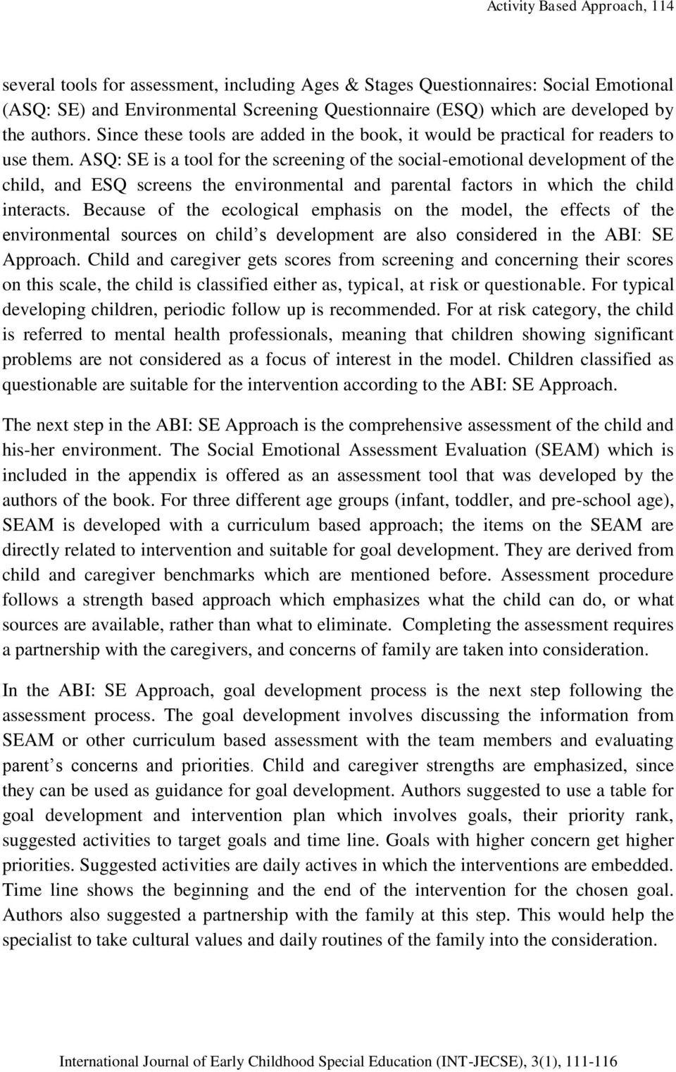 ASQ: SE is a tool for the screening of the social-emotional development of the child, and ESQ screens the environmental and parental factors in which the child interacts.