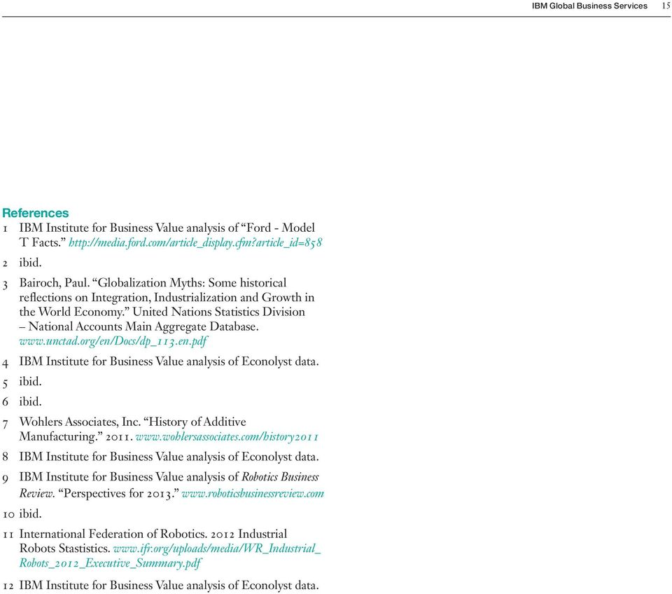 unctad.org/en/docs/dp_113.en.pdf 4 IBM Institute for Business Value analysis of Econolyst data. 5 ibid. 6 ibid. 7 Wohlers Associates, Inc. History of Additive Manufacturing. 2011. www.