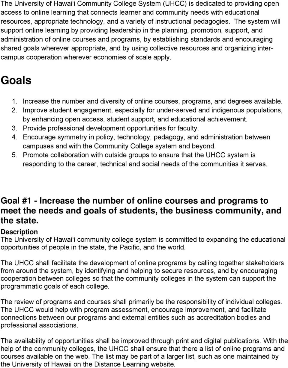The system will support online learning by providing leadership in the planning, promotion, support, and administration of online courses and programs, by establishing standards and encouraging