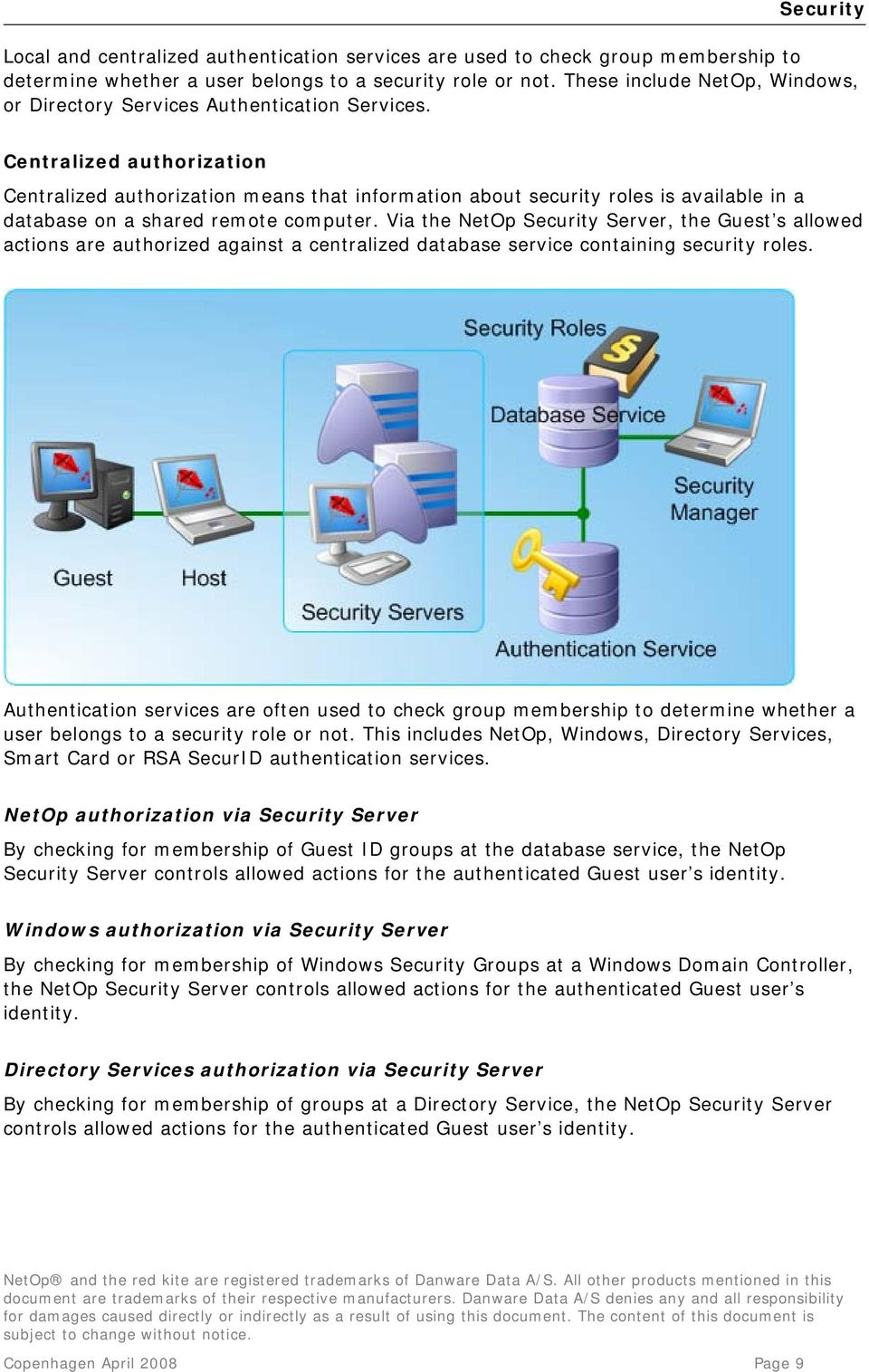 Centralized authorization Centralized authorization means that information about security roles is available in a database on a shared remote computer.