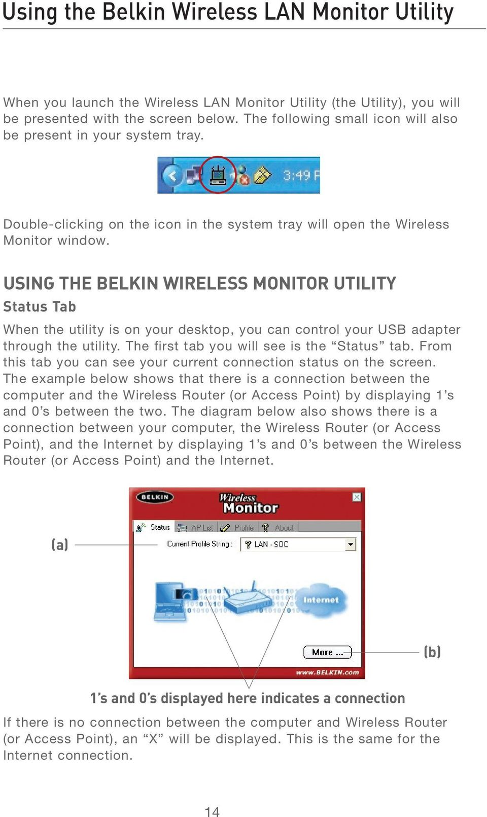 USING THE BELKIN WIRELESS MONITOR UTILITY Status Tab When the utility is on your desktop, you can control your USB adapter through the utility. The first tab you will see is the Status tab.