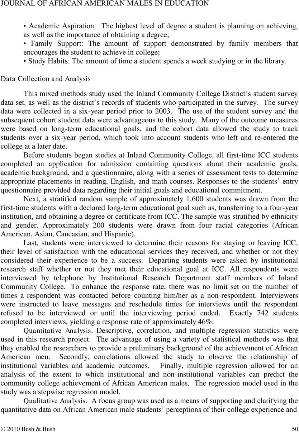 Data Collection and Analysis This mixed methods study used the Inland Community College District s student survey data set, as well as the district s records of students who participated in the