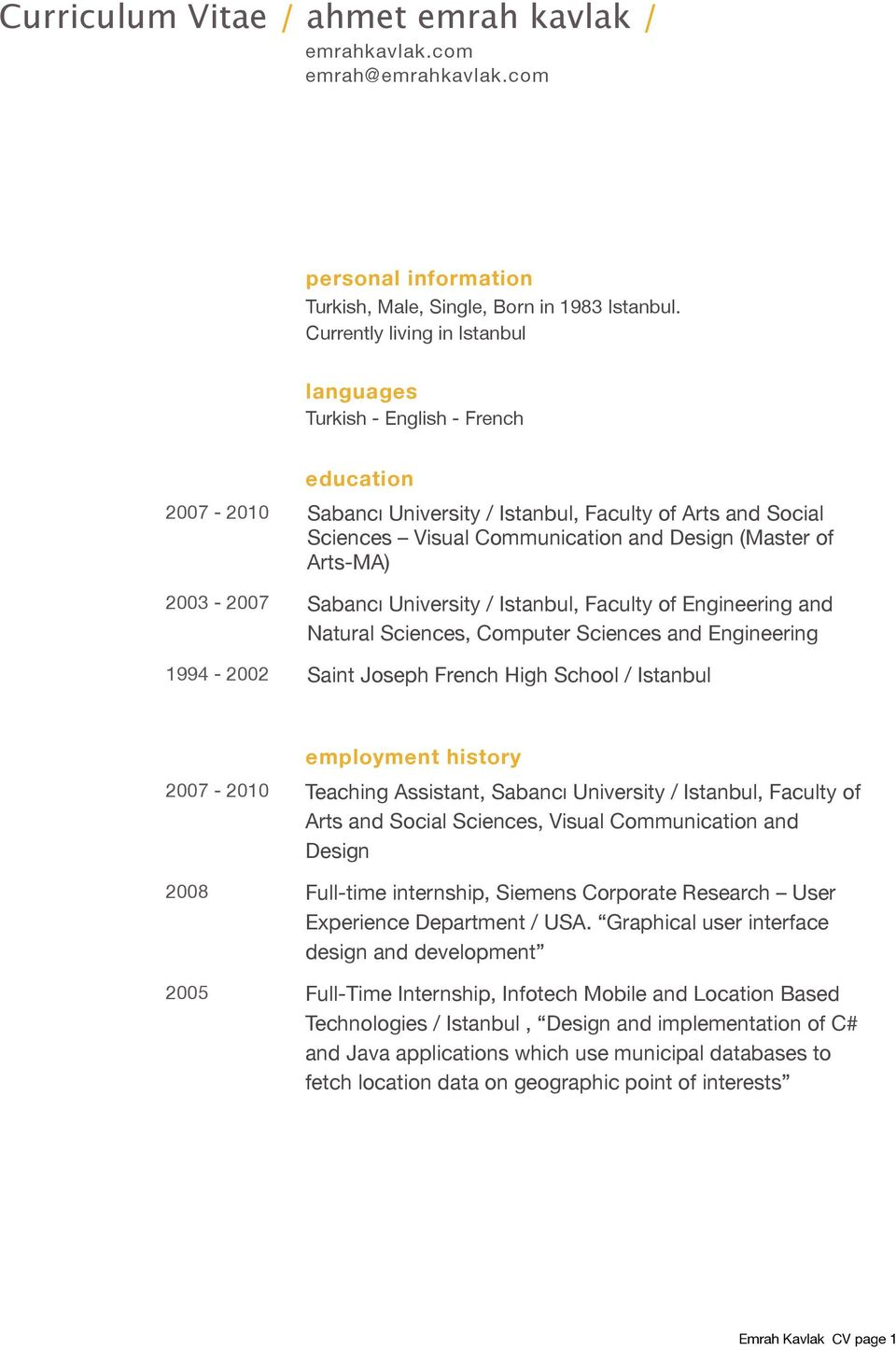 Arts-MA) 2003-2007 Sabancı University / Istanbul, Faculty of Engineering and Natural Sciences, Computer Sciences and Engineering 1994-2002 Saint Joseph French High School / Istanbul employment
