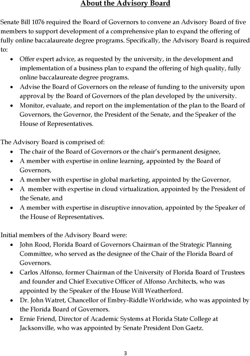 Specifically, the Advisory Board is required to: Offer expert advice, as requested by the university, in the development and implementation of a business plan to expand the offering of high quality,