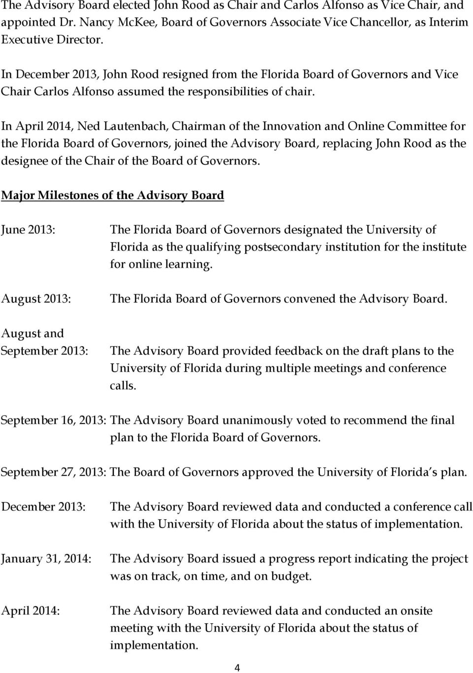 In April 2014, Ned Lautenbach, Chairman of the Innovation and Online Committee for the Florida Board of Governors, joined the Advisory Board, replacing John Rood as the designee of the Chair of the