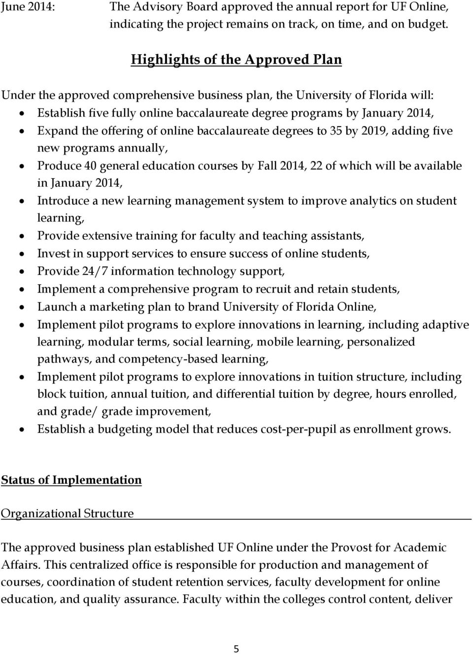 offering of online baccalaureate degrees to 35 by 2019, adding five new programs annually, Produce 40 general education courses by Fall 2014, 22 of which will be available in January 2014, Introduce