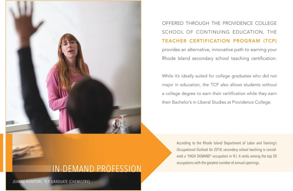 While it s ideally suited for college graduates who did not major in education, the TCP also allows students without a college degree to earn their certification while they earn their Bachelor