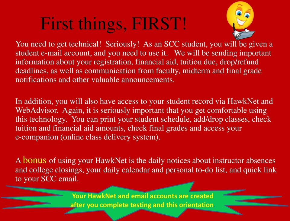 other valuable announcements. In addition, you will also have access to your student record via HawkNet and WebAdvisor. Again, it is seriously important that you get comfortable using this technology.