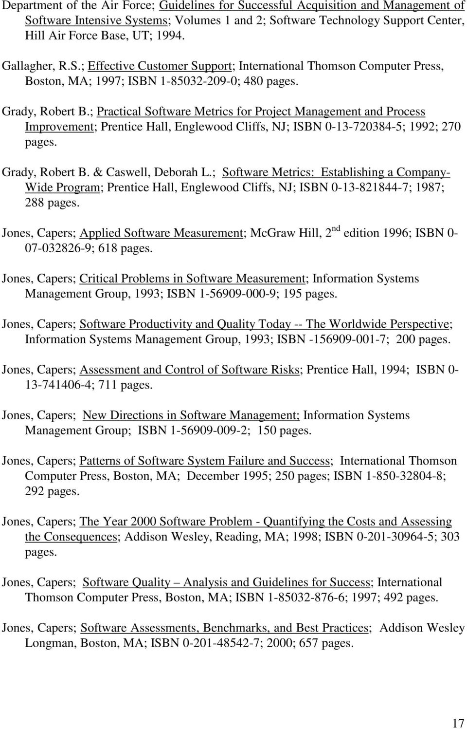 ; Practical Software Metrics for Project Management and Process Improvement; Prentice Hall, Englewood Cliffs, NJ; ISBN 0-13-720384-5; 1992; 270 pages. Grady, Robert B. & Caswell, Deborah L.
