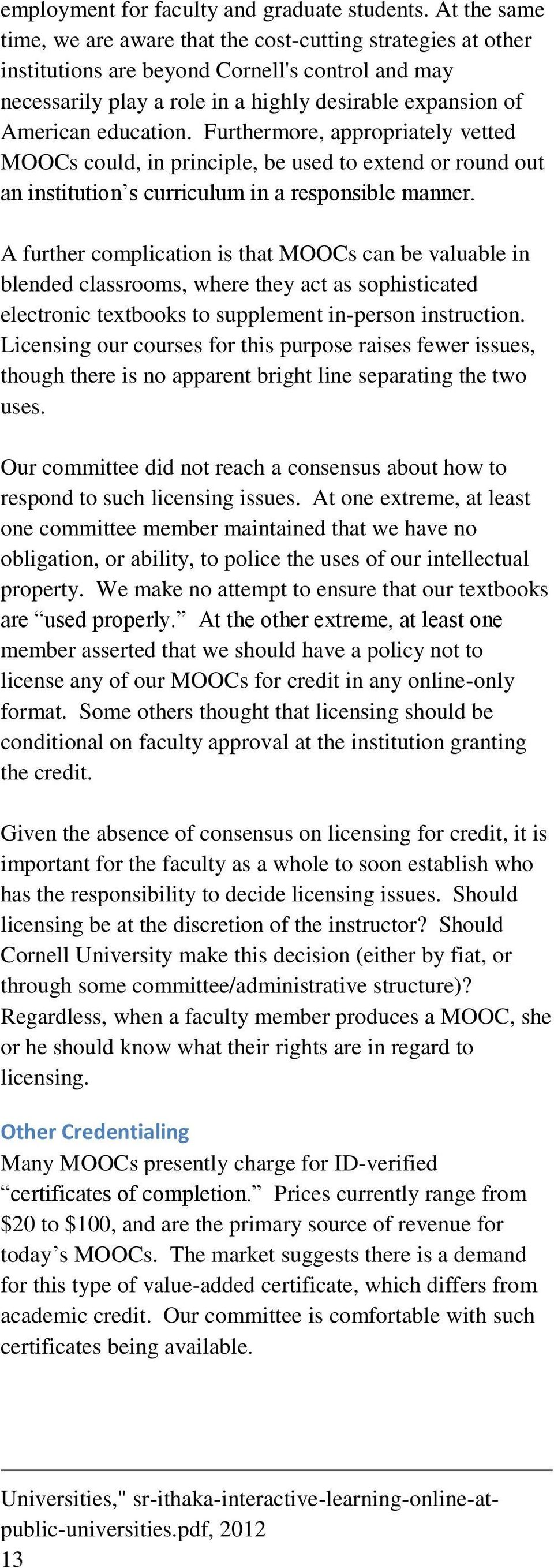education. Furthermore, appropriately vetted MOOCs could, in principle, be used to extend or round out an institution s curriculum in a responsible manner.