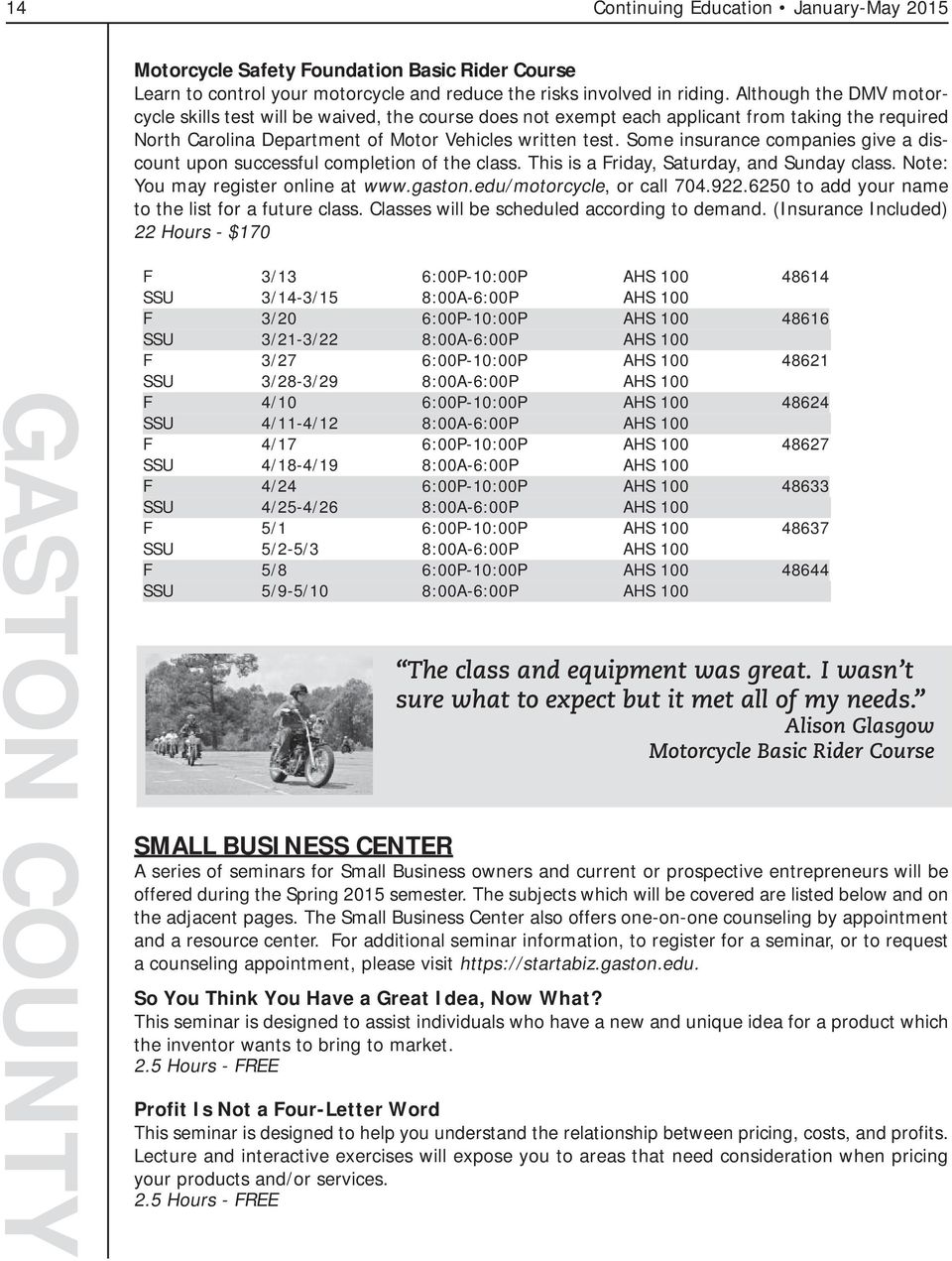 Some insurance companies give a discount upon successful completion of the class. This is a Friday, Saturday, and Sunday class. Note: You may register online at www.gaston.edu/motorcycle, or call 704.