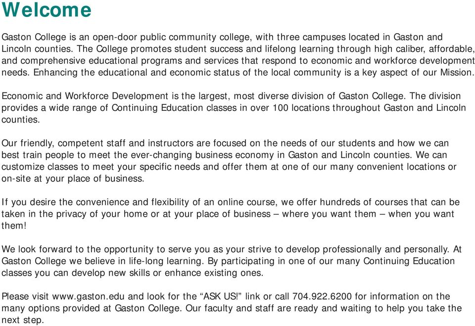 needs. Enhancing the educational and economic status of the local community is a key aspect of our Mission. Economic and Workforce Development is the largest, most diverse division of Gaston College.