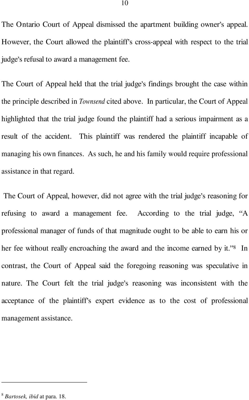 The Court of Appeal held that the trial judge s findings brought the case within the principle described in Townsend cited above.