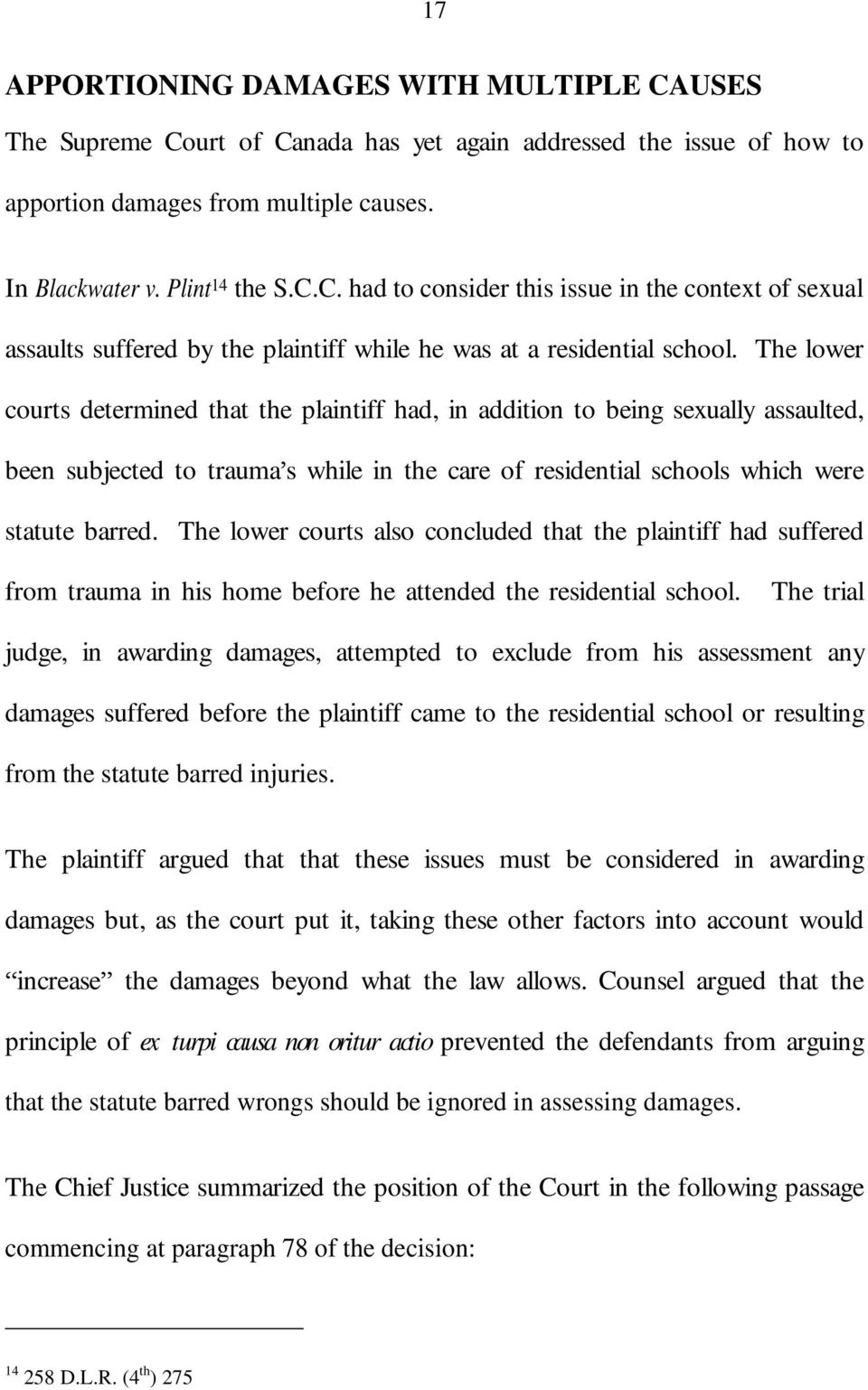 The lower courts also concluded that the plaintiff had suffered from trauma in his home before he attended the residential school.