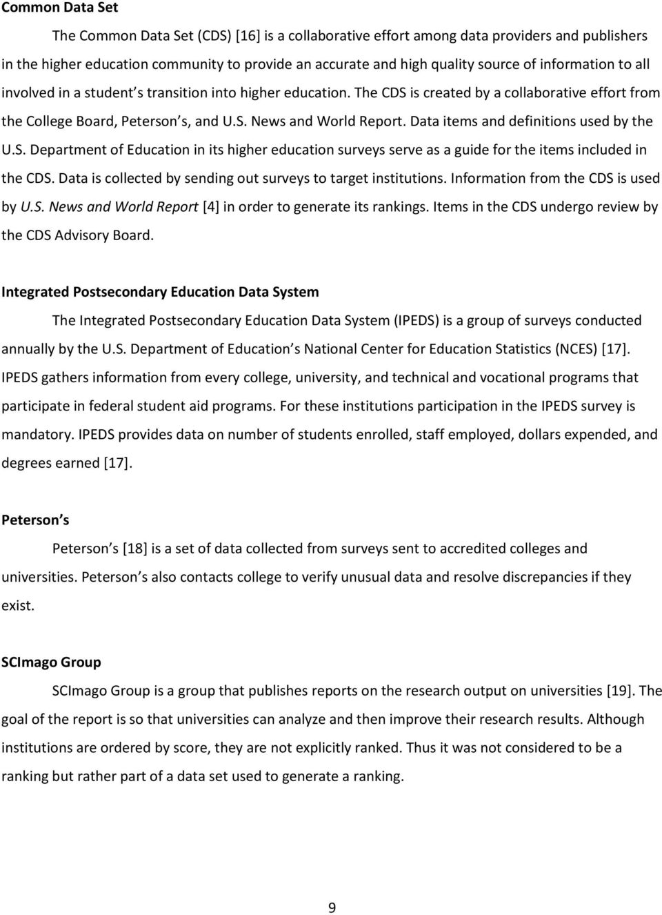 Data items and definitions used by the U.S. Department of Education in its higher education surveys serve as a guide for the items included in the CDS.