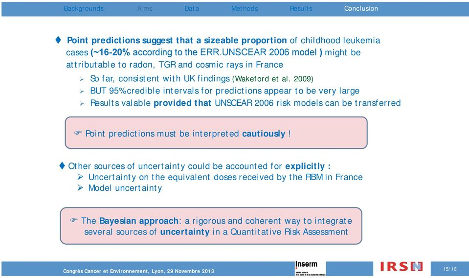 2009) BUT 95% credible intervals for predictions appear to be very large Results valable provided that UNSCEAR 2006 risk models can be transferred Point predictions must be