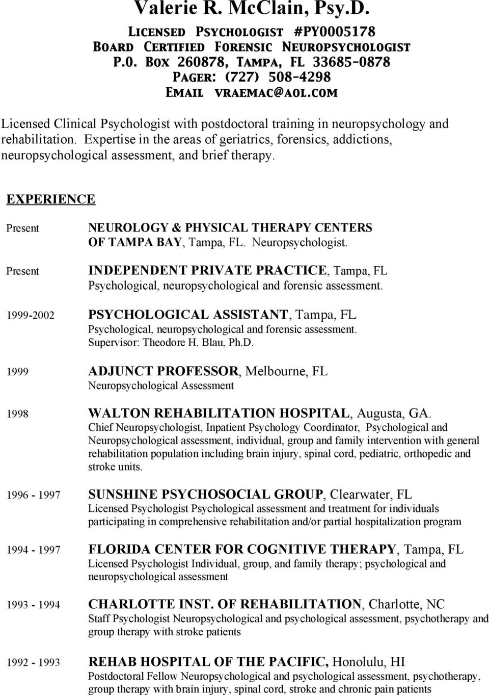 Expertise in the areas of geriatrics, forensics, addictions, neuropsychological assessment, and brief therapy. EXPERIENCE Present Present NEUROLOGY & PHYSICAL THERAPY CENTERS OF TAMPA BAY, Tampa, FL.