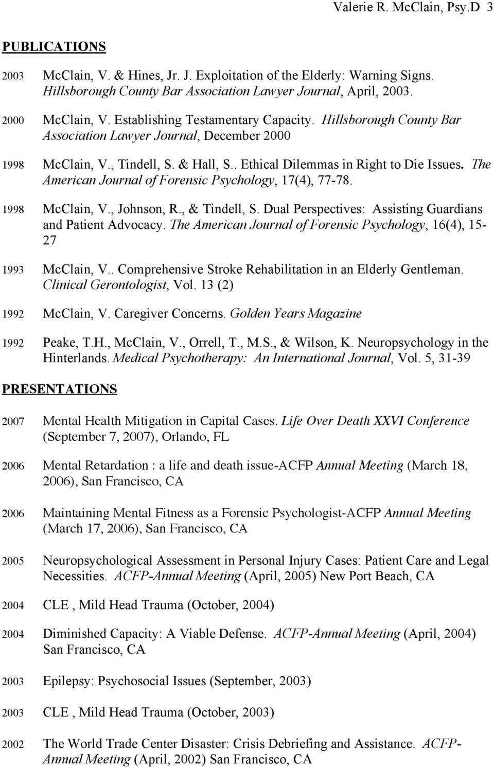 The American Journal of Forensic Psychology, 17(4), 77-78. 1998 McClain, V., Johnson, R., & Tindell, S. Dual Perspectives: Assisting Guardians and Patient Advocacy.