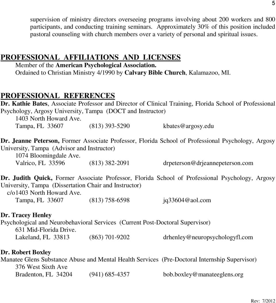 5 PROFESSIONAL AFFILIATIONS AND LICENSES Member of the American Psychological Association. Ordained to Christian Ministry 4/1990 by Calvary Bible Church, Kalamazoo, MI. PROFESSIONAL REFERENCES Dr.