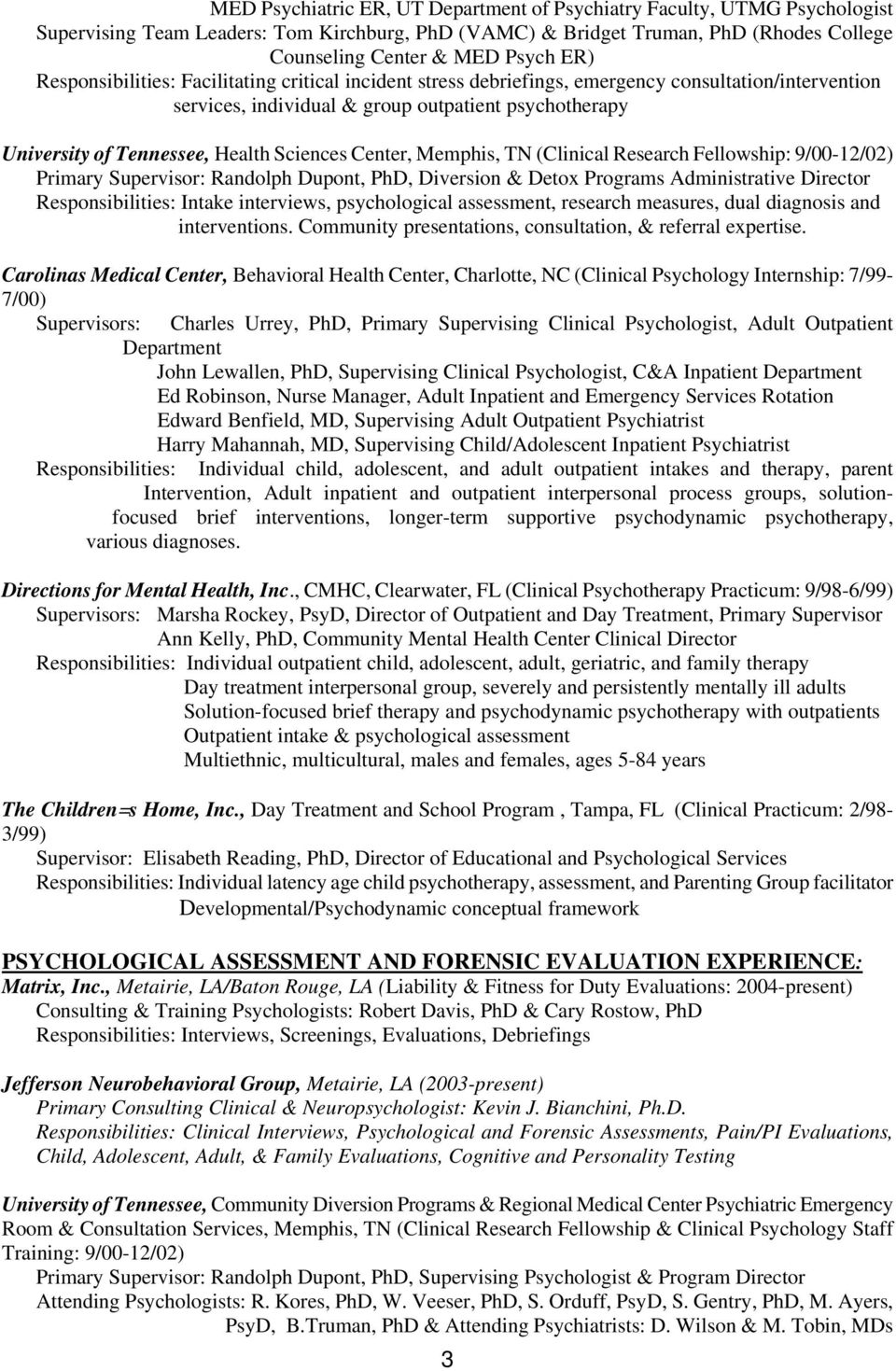 Center, Memphis, TN (Clinical Research Fellowship: 9/00-12/02) Primary Supervisor: Randolph Dupont, PhD, Diversion & Detox Programs Administrative Director Responsibilities: Intake interviews,