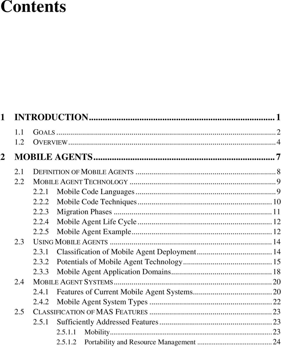 ..15 2.3.3 Mobile Agent Application Domains...18 2.4 MOBILE AGENT SYSTEMS...20 2.4.1 Features of Current Mobile Agent Systems...20 2.4.2 Mobile Agent System Types...22 2.