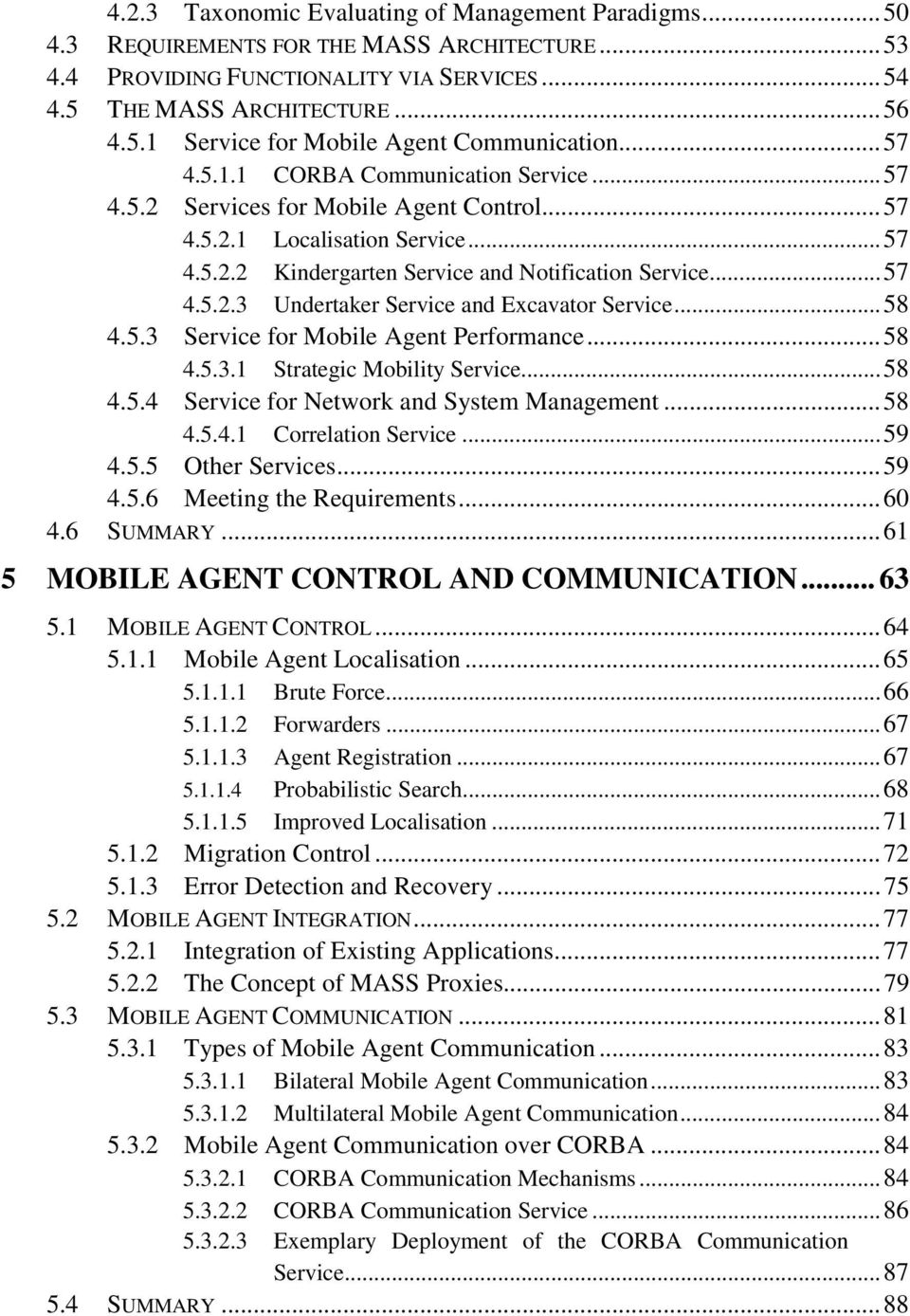 ..58 4.5.3 Service for Mobile Agent Performance...58 4.5.3.1 Strategic Mobility Service...58 4.5.4 Service for Network and System Management...58 4.5.4.1 Correlation Service...59 4.5.5 Other Services.