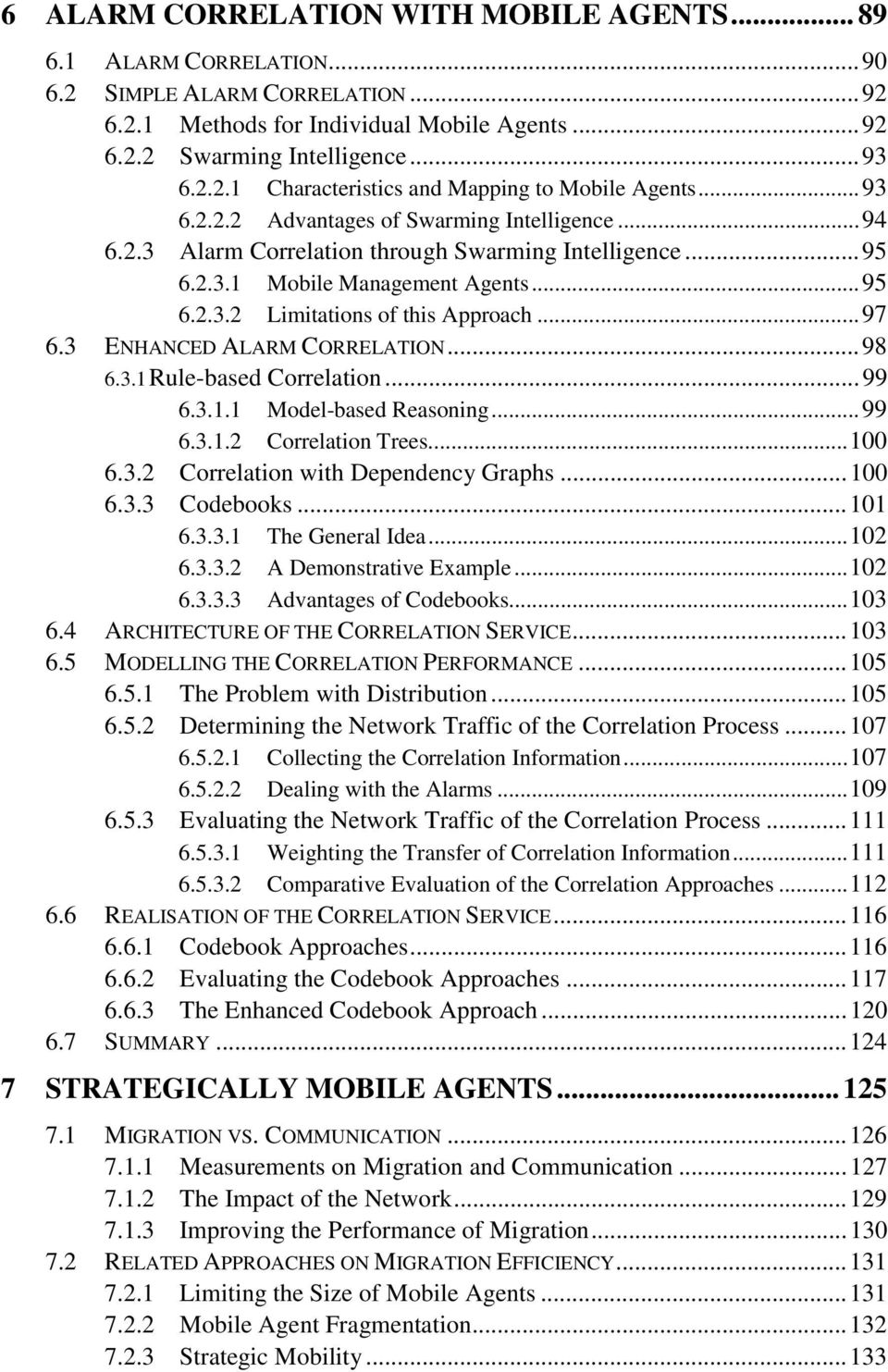 3 ENHANCED ALARM CORRELATION...98 6.3.1 Rule-based Correlation...99 6.3.1.1 Model-based Reasoning...99 6.3.1.2 Correlation Trees...100 6.3.2 Correlation with Dependency Graphs...100 6.3.3 Codebooks.