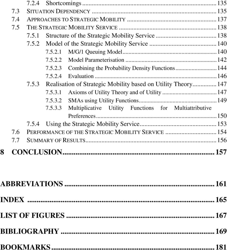 ..147 7.5.3.1 Axioms of Utility Theory and of Utility...147 7.5.3.2 SMAs using Utility Functions...149 7.5.3.3 Multiplicative Utility Functions for Multiattributive Preferences...150 7.5.4 Using the Strategic Mobility Service.