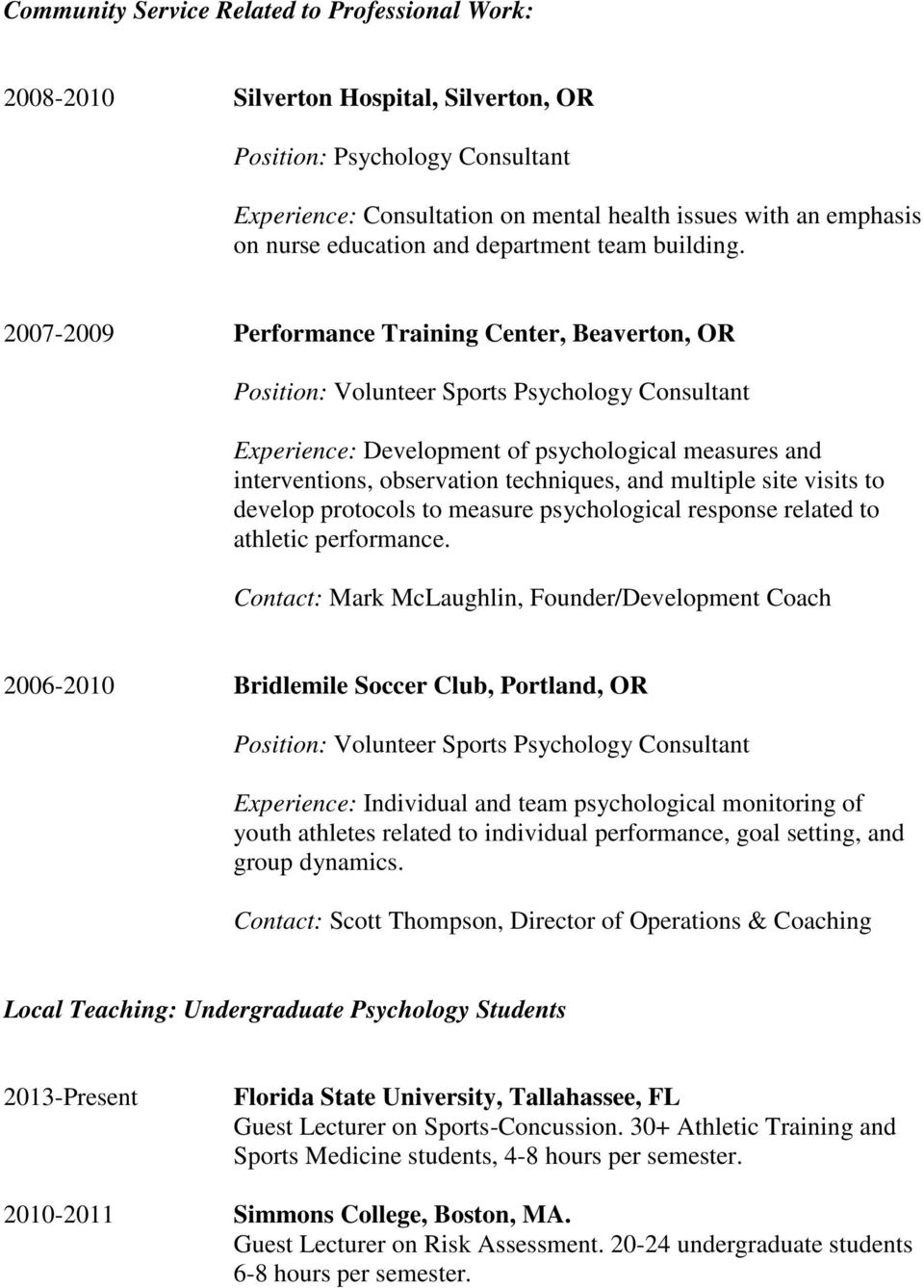2007-2009 Performance Training Center, Beaverton, OR Position: Volunteer Sports Psychology Consultant Experience: Development of psychological measures and interventions, observation techniques, and