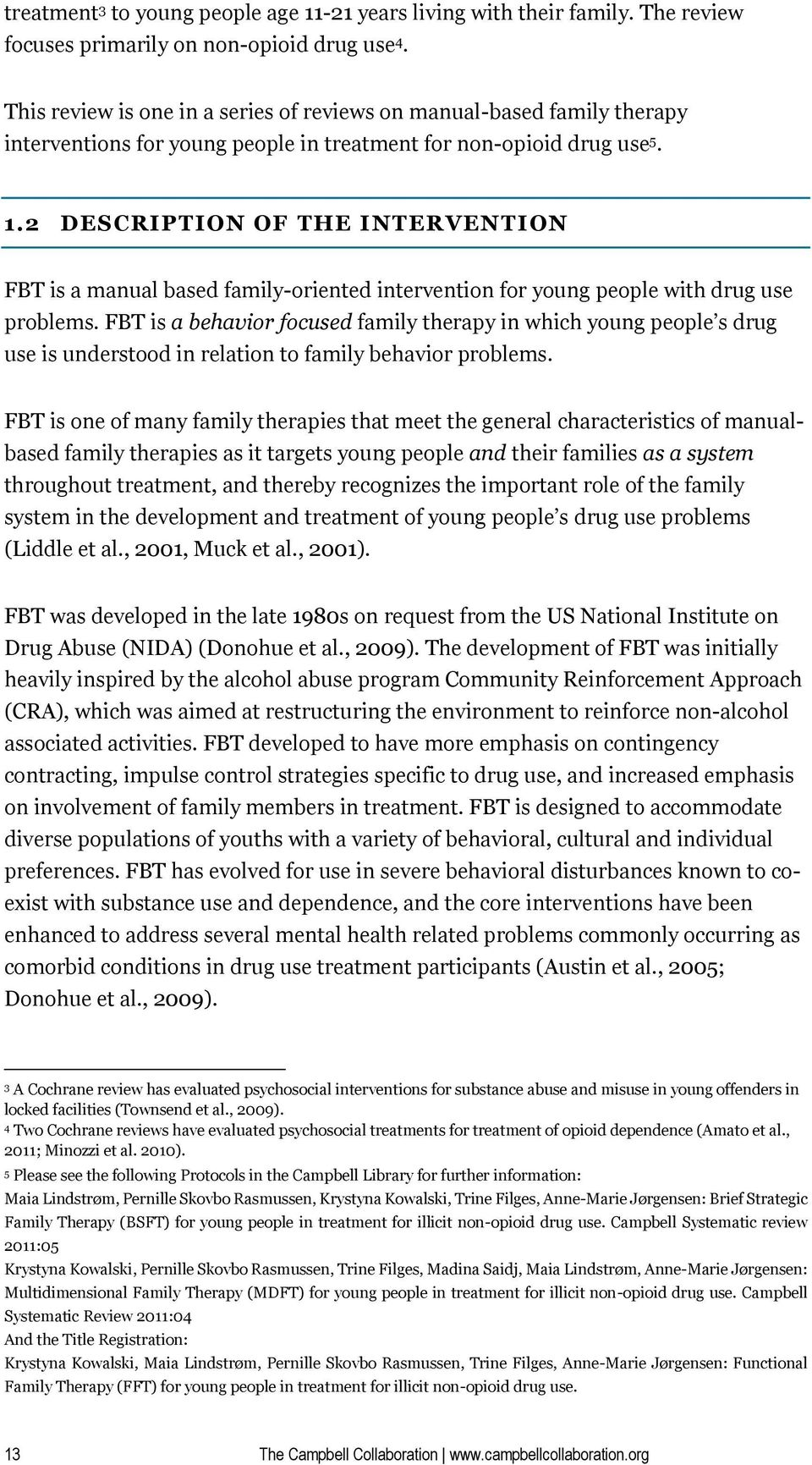 2 DESCRIPTION OF THE INTERVENTION FBT is a manual based family-oriented intervention for young people with drug use problems.