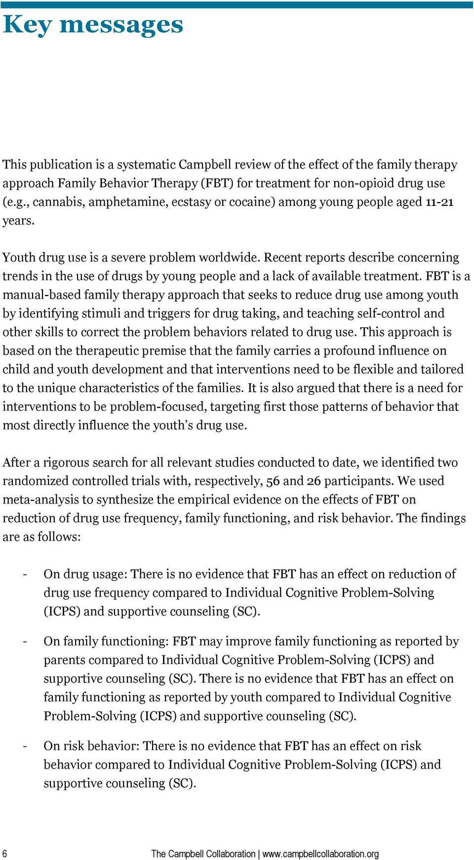 FBT is a manual-based family therapy approach that seeks to reduce drug use among youth by identifying stimuli and triggers for drug taking, and teaching self-control and other skills to correct the