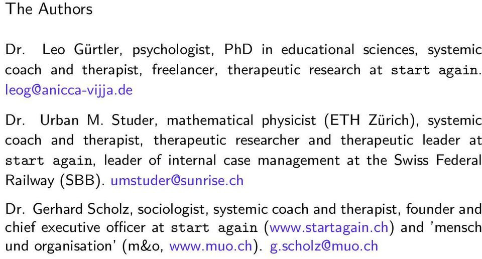 Studer, mathematical physicist (ETH Zürich), systemic coach and therapist, therapeutic researcher and therapeutic leader at start again, leader of