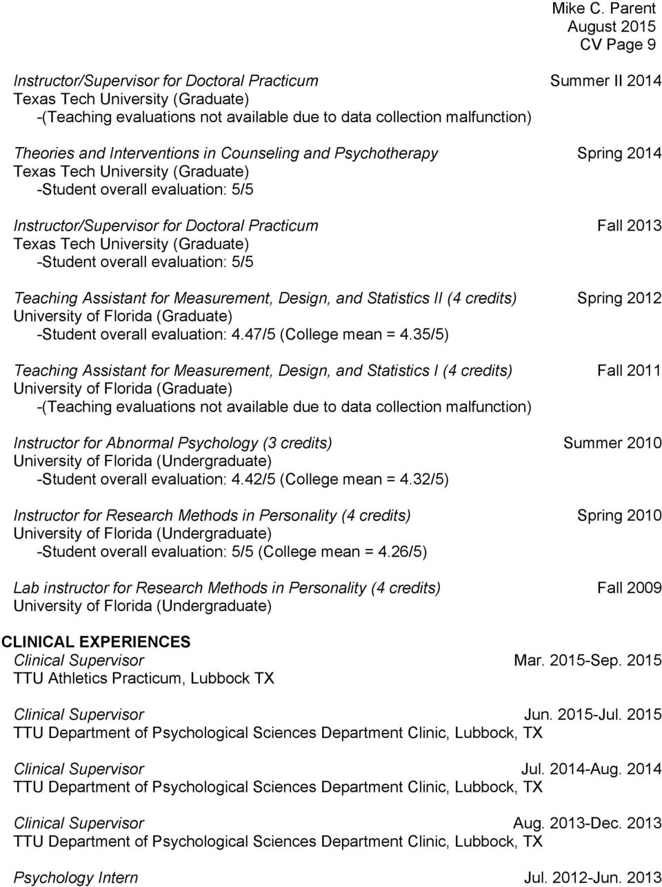 University (Graduate) -Student overall evaluation: 5/5 Teaching Assistant for Measurement, Design, and Statistics II (4 credits) Spring 2012 University of Florida (Graduate) -Student overall