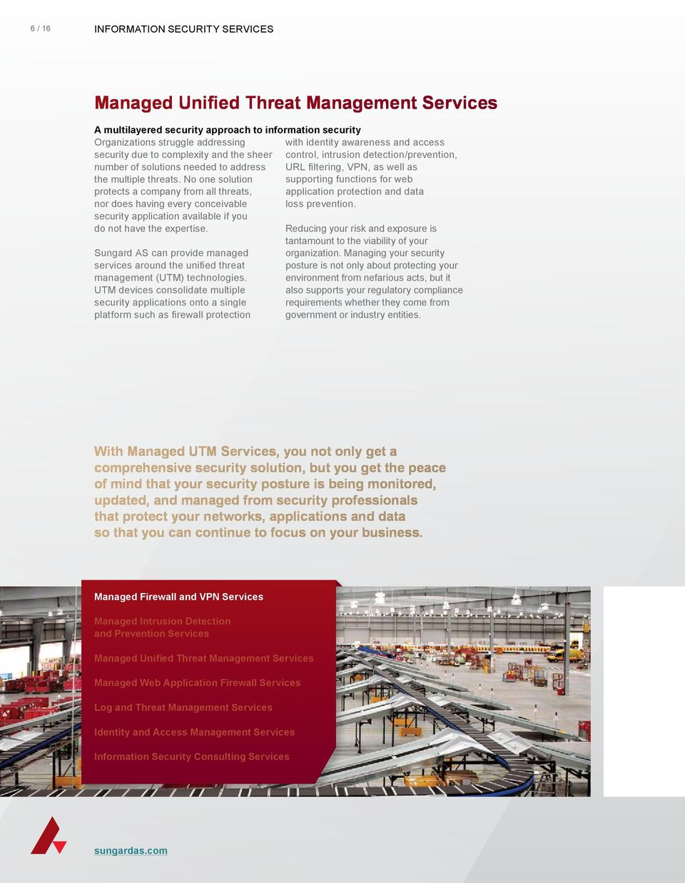 Sungard AS can provide managed services around the unified threat management (UTM) technologies.