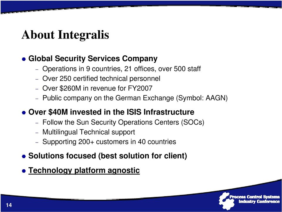Over $40M invested in the ISIS Infrastructure Follow the Sun Security Operations Centers (SOCs) Multilingual Technical