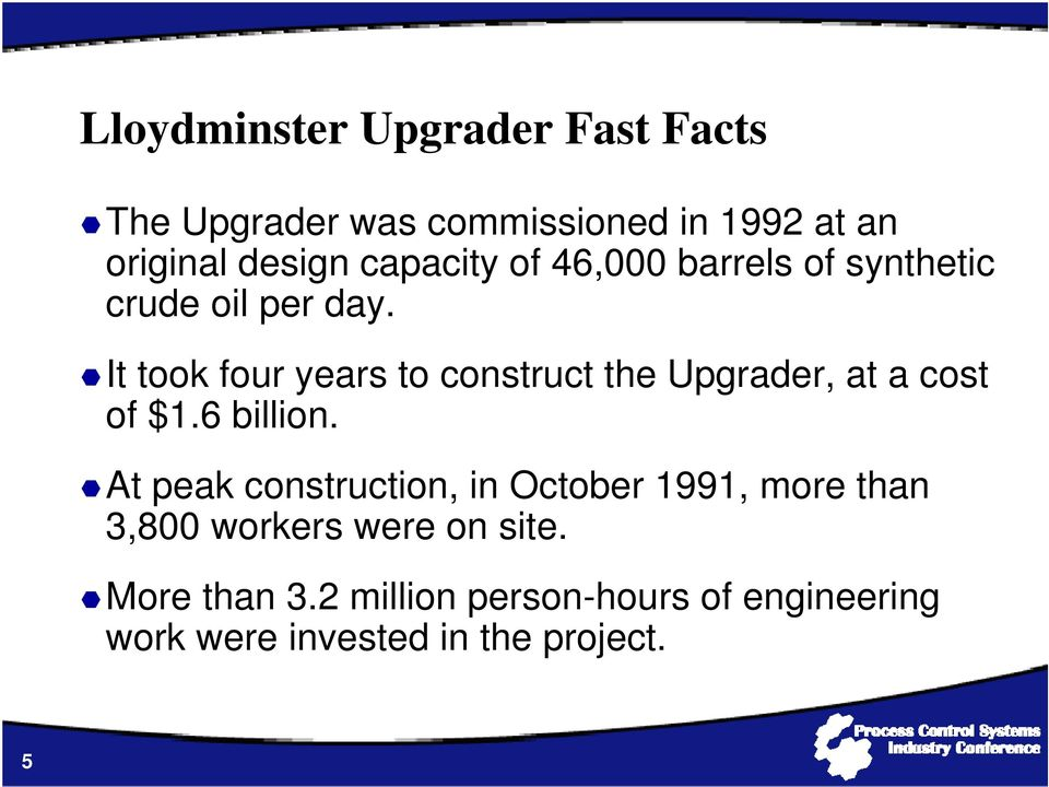 It took four years to construct the Upgrader, at a cost of $1.6 billion.