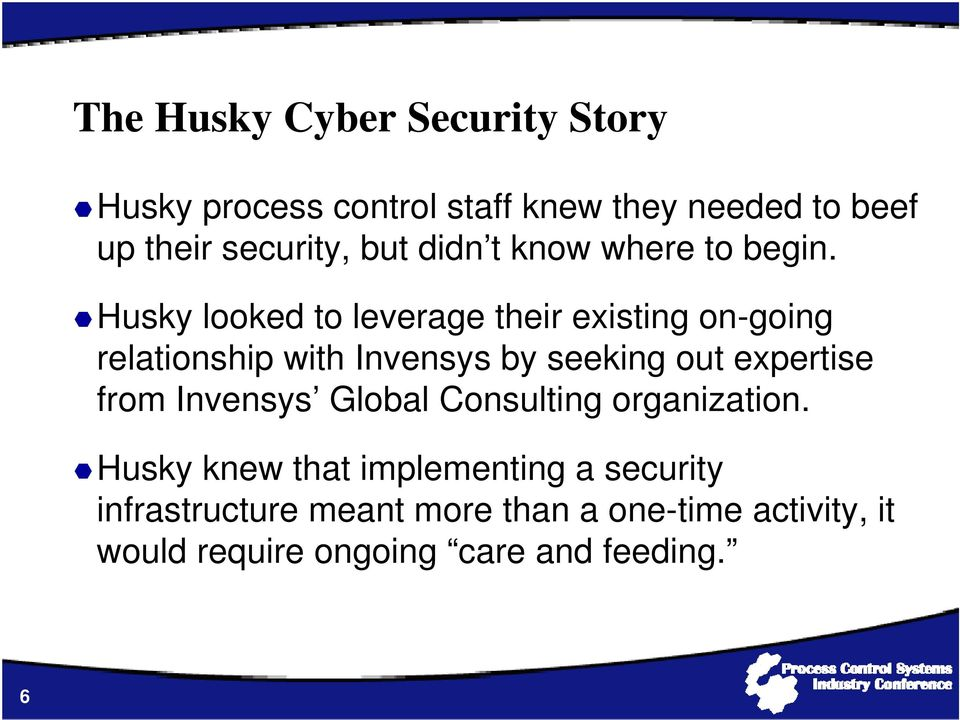 Husky looked to leverage their existing on-going relationship with Invensys by seeking out expertise