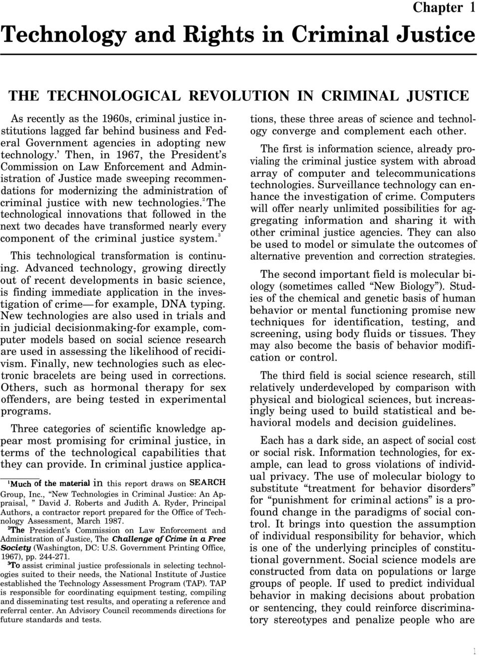 Then, in 1967, the President s Commission on Law Enforcement and Administration of Justice made sweeping recommendations for modernizing the administration of criminal justice with new technologies.