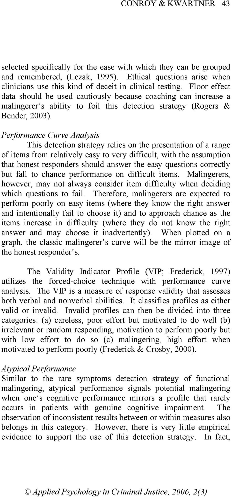 Floor effect data should be used cautiously because coaching can increase a malingerer s ability to foil this detection strategy (Rogers & Bender, 2003).