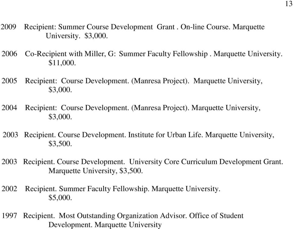 Course Development. Institute for Urban Life. Marquette University, $3,500. 2003 Recipient. Course Development. University Core Curriculum Development Grant.