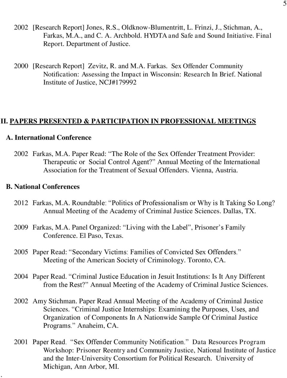 PAPERS PRESENTED & PARTICIPATION IN PROFESSIONAL MEETINGS A. International Conference 2002 Farkas, M.A. Paper Read: The Role of the Sex Offender Treatment Provider: Therapeutic or Social Control Agent?