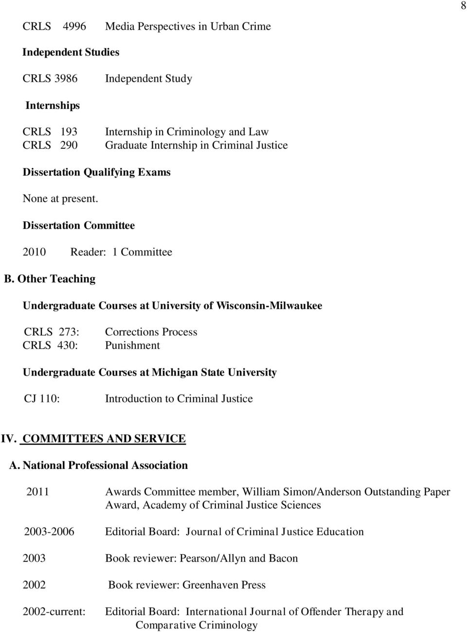 Other Teaching Undergraduate Courses at University of Wisconsin-Milwaukee CRLS 273: CRLS 430: Corrections Process Punishment Undergraduate Courses at Michigan State University CJ 110: Introduction to