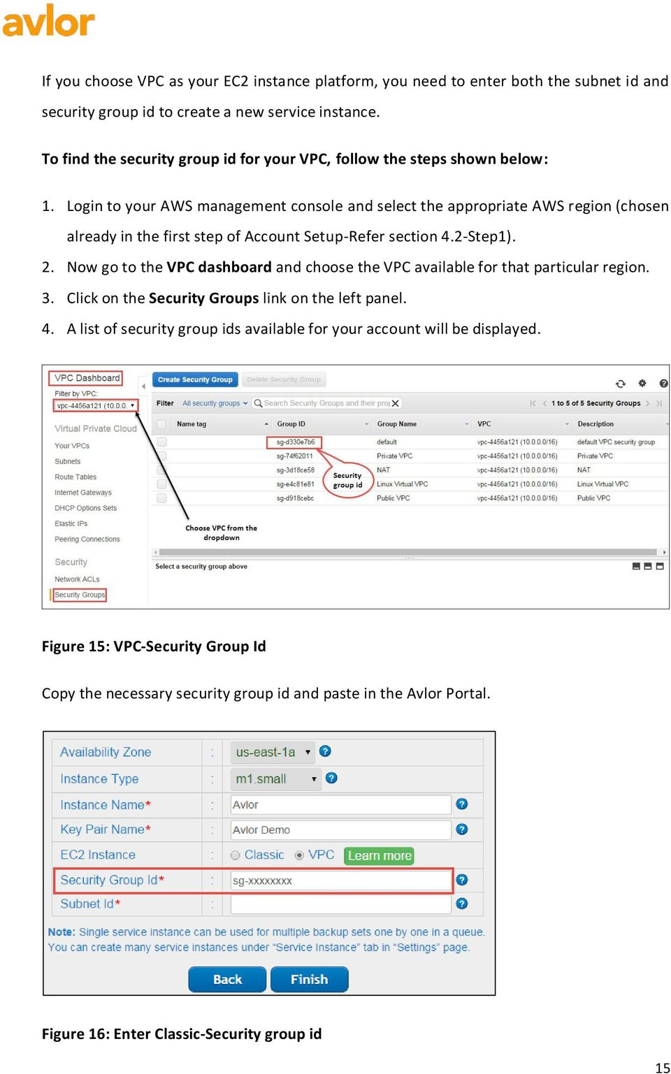 Login to your AWS management console and select the appropriate AWS region (chosen already in the first step of Account Setup-Refer section 4.2-Step1). 2.