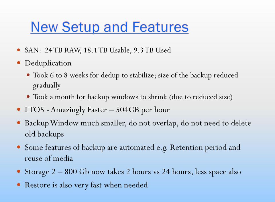 backup windows to shrink (due to reduced size) LTO5 - Amazingly Faster 504GB per hour Backup Window much smaller, do not